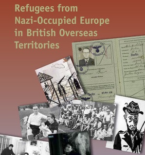 The Empire as Refuge? Refugees from Nazi-Occupied Europe in British Overseas Territories