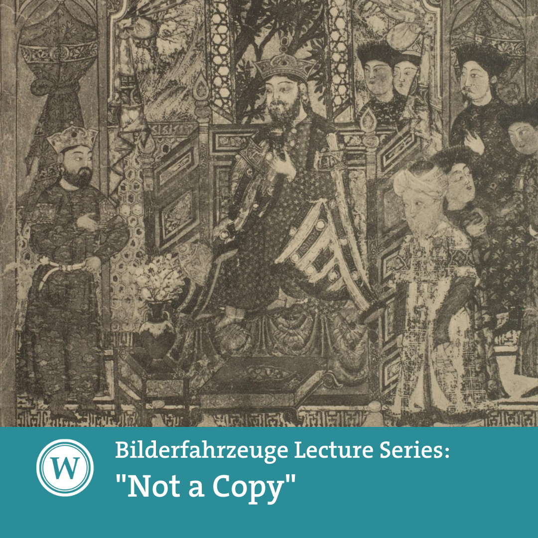 """Bilderfahrzeuge Lecture Series: """"Not a Copy"""" -  'The Power of Duplication: Medieval Persian Painting through Photographs, ca. 1890- 1920'"""