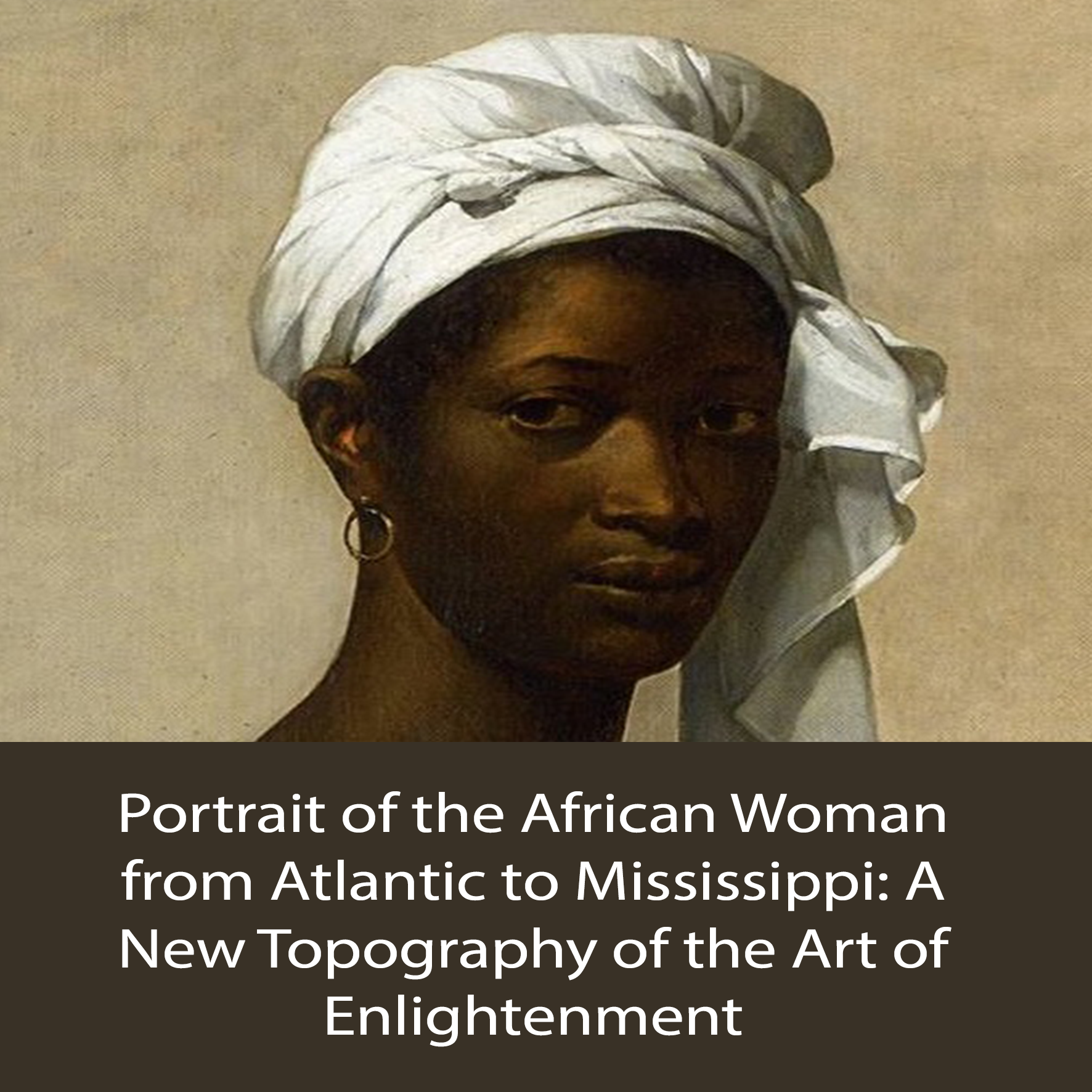 Portrait of the African Woman from Atlantic to Mississippi: A New Topography of the Art of Enlightenment