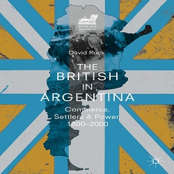 The British in Argentina. Commerce, Settlers and Power, 1800-2000