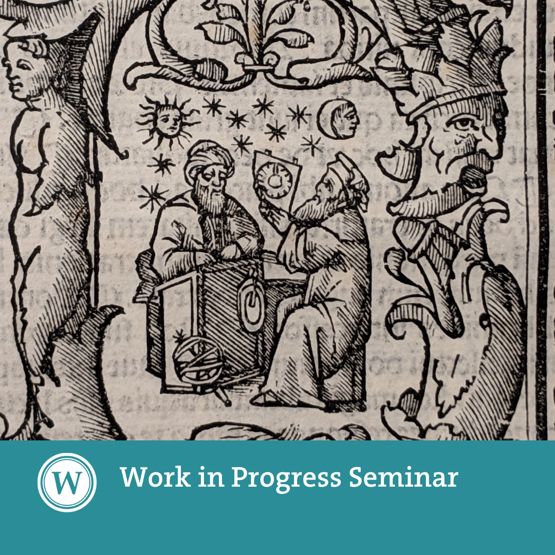 Work in Progress Seminar: 'The Possibility of Translucency in 15th-Century Printed Astronomical Texts'
