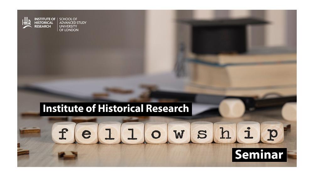IHR Fellows' seminar: 21 April 2021