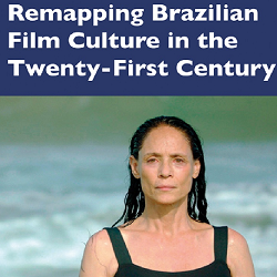 Remapping Contemporary Brazilian Film Culture