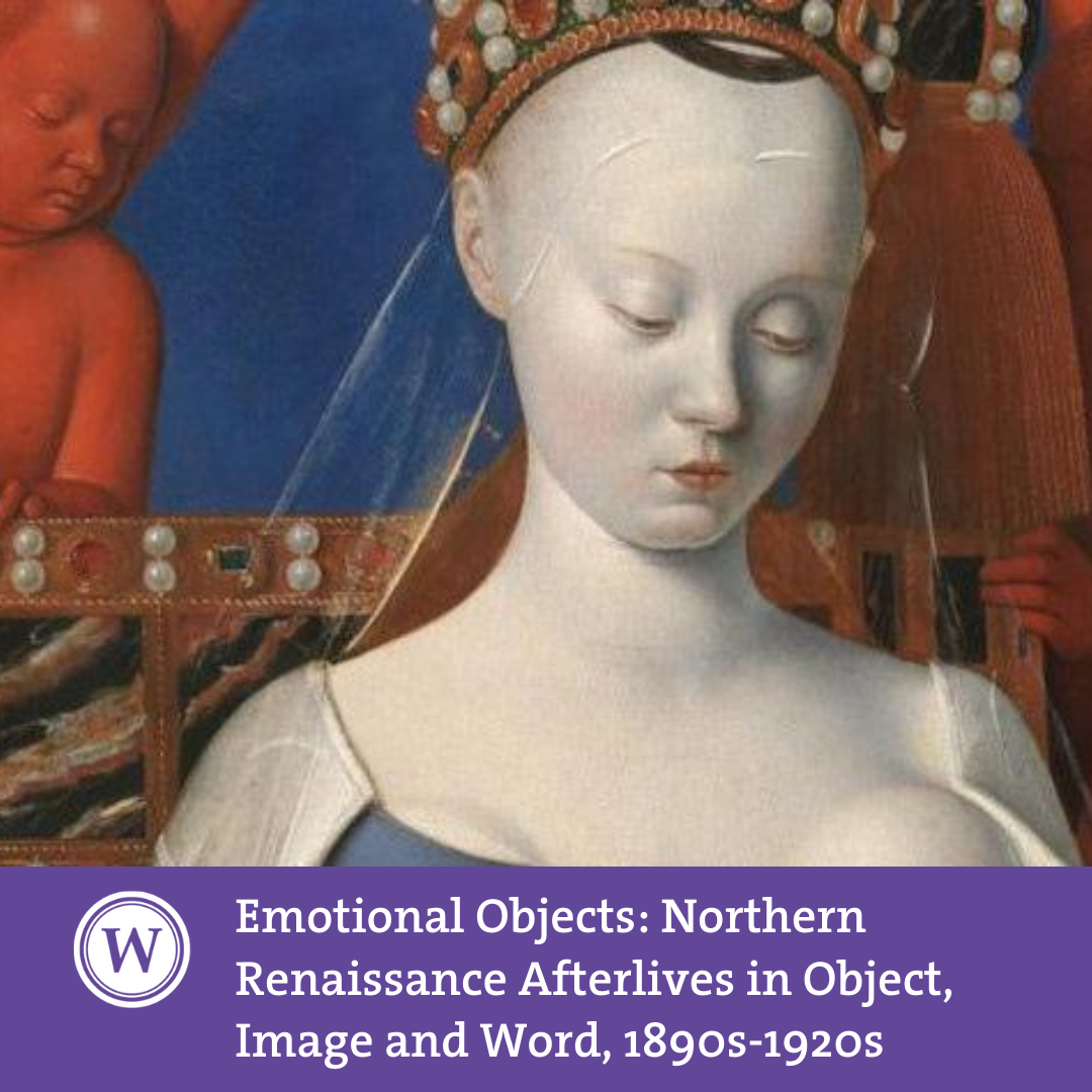 Emotional Objects – Northern Renaissance Afterlives in Object, Image and Word, 1890s-1920s