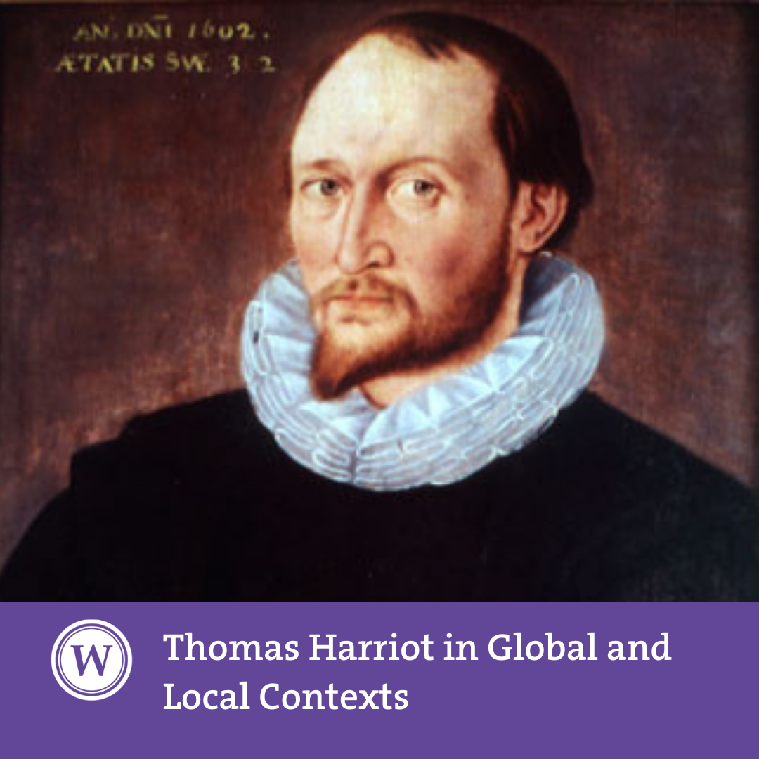 Thomas Harriot in Global and Local Contexts: A Quatercentenary Conference