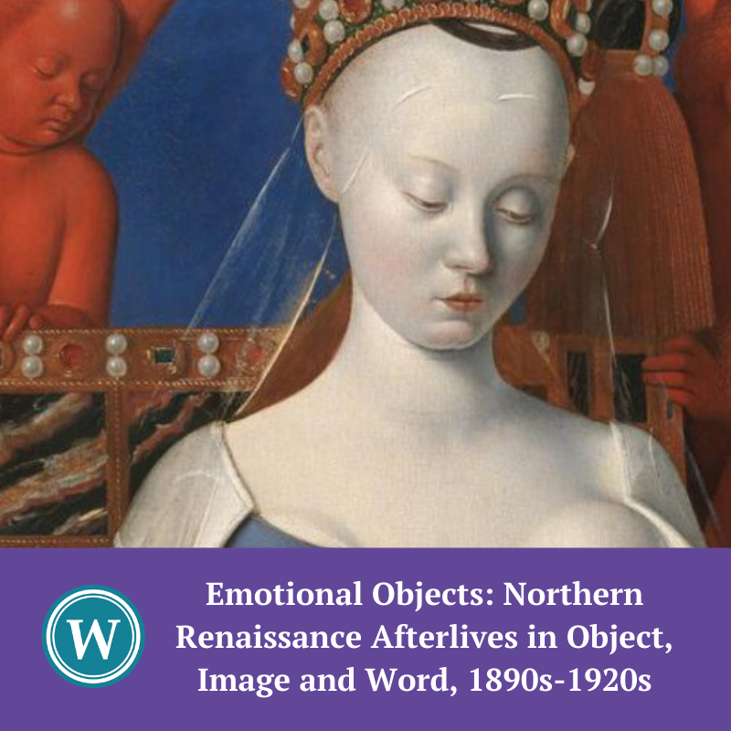 Emotional Objects – Northern Renaissance Afterlives in Object, Image and Word, 1890s - 1920s